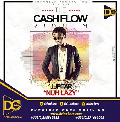 Jupitar – Nuh Lazy Cash Flow Riddim Prod By RonyTurnmeup