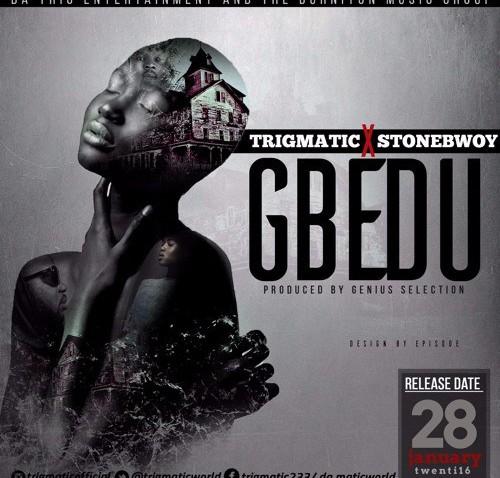 Trigmatic ft StoneBwoy Gbedu Prod By Genius