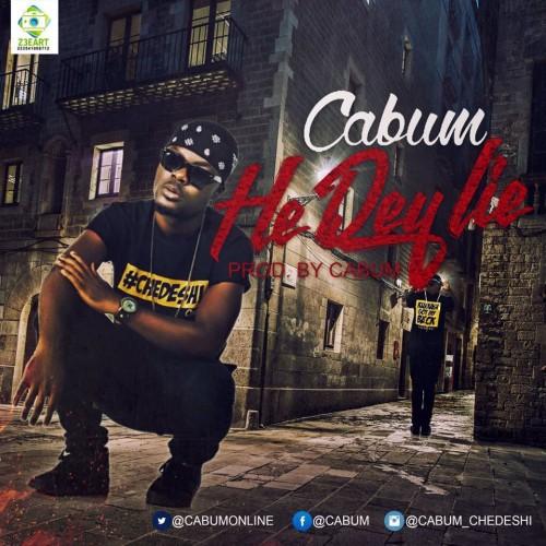 Cabum – He Dey Lie Prod by Cabum