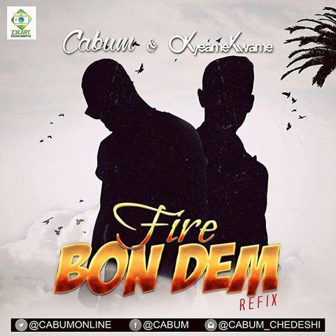 Cabum – Fire bon dem ft Okyeame Kwame