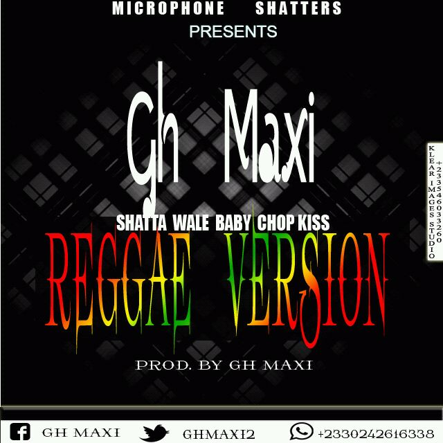 Gh Maxi Shatta Wale Baby Chop KissReggae Version
