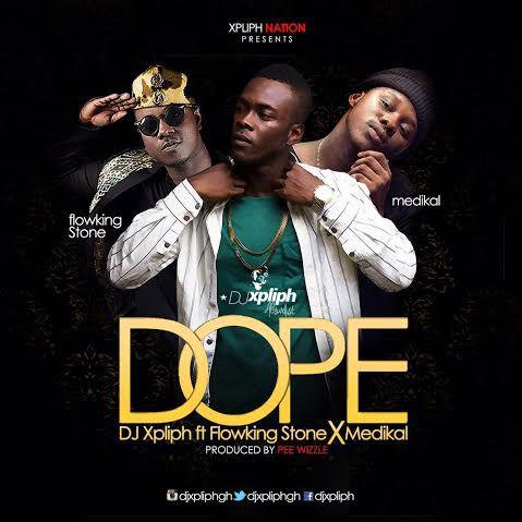 Dj Xpliph Dope Feat Flowking Stone Medikal Prod by