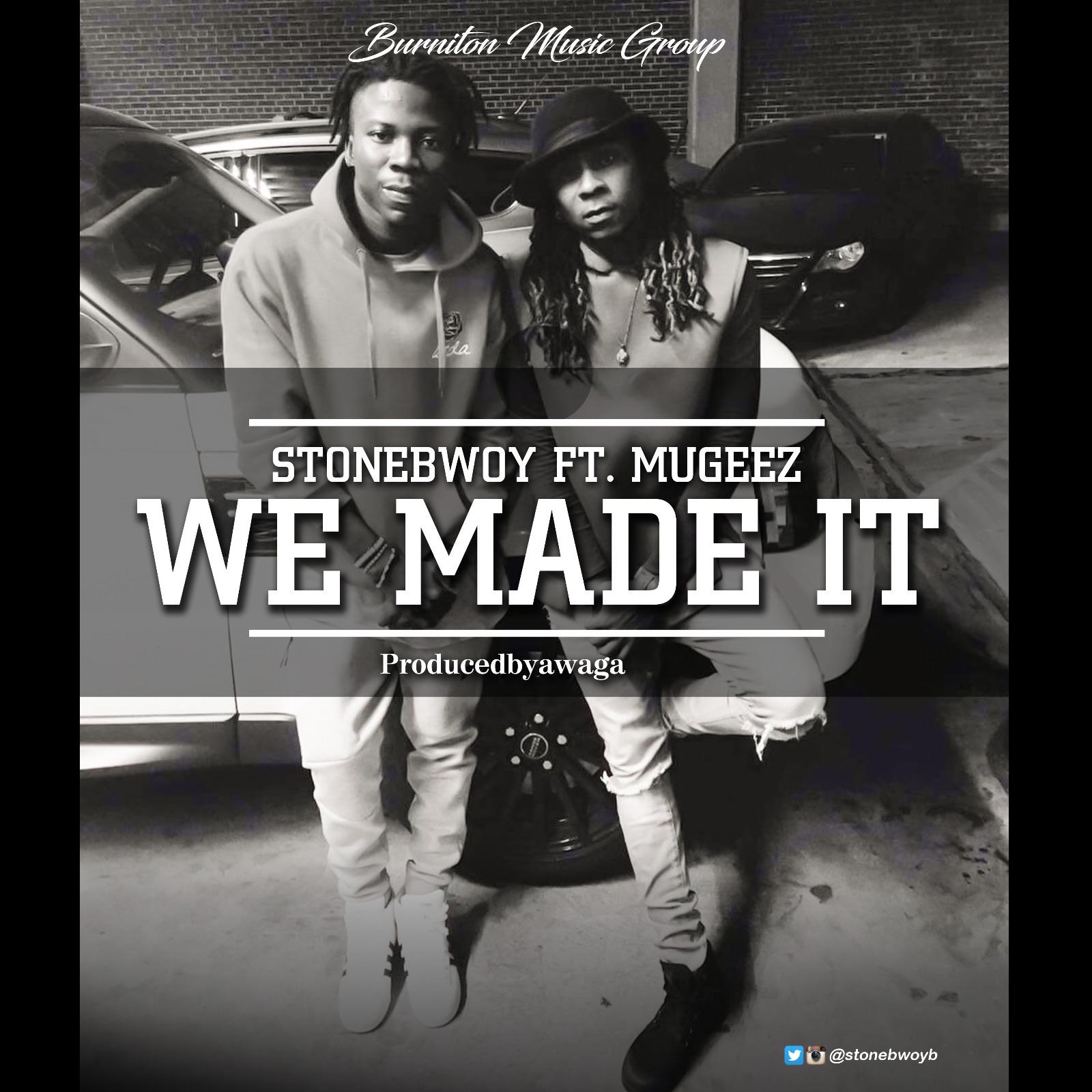 StoneBwoy We Made It ft Mugeez Prod By Awaga