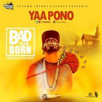Yaa Pono Bad From Born Prod By Unda Beat