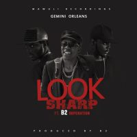 Gemini Orleans ft B – Look Sharp Prod By B