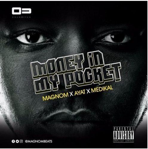 Magnom Money In My Pocket Ft Medikal Ayat Prod by Magnom