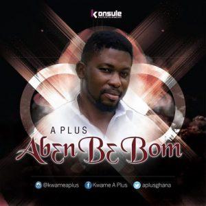 A-Plus – Aben Be Bom (Prod by Appietus)
