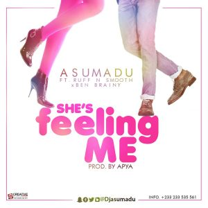 asumadu-shes-feeling-me-ft-ruff-n-smooth-x-ben-brainy-prod-by-apya