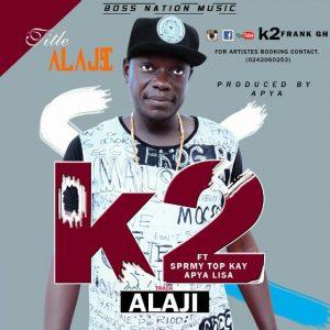 K2 - Alhaji (Feat Spermy Top Kay Apya Lisa (Prod by Apya)