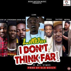 Lil Win – I Don't Think Far (Remix) (Feat Stongman, Medikal,Yaa Pono, Kwaw Kese, Stay J