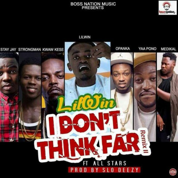 Lil Win – I Don't Think Far Remix Feat Stongman MedikalYaa Pono Kwaw Kese Stay J