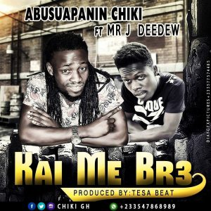 abusuapanin-chiki-kae-me-bre-ft-deedew-prod-by-tesa-beat