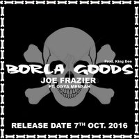 Joe Fraizer – Borla Goods Feat
