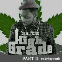 Yaa Pono – High Grade Part Prod By EddyKay RonIt