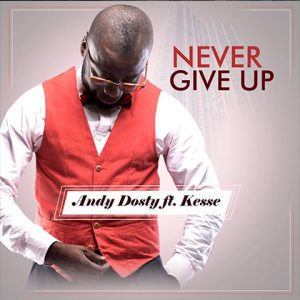 andy-dosty-ft-kesse-never-give-up