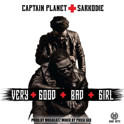 Captain Planet × ft Sarkodie – Very Good Bad Girl Prod By MOG