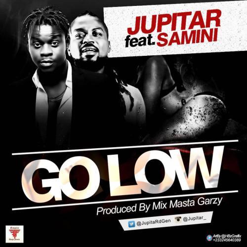 Jupitar – Go Low ft Samini Prod By Mix Masta Garzy