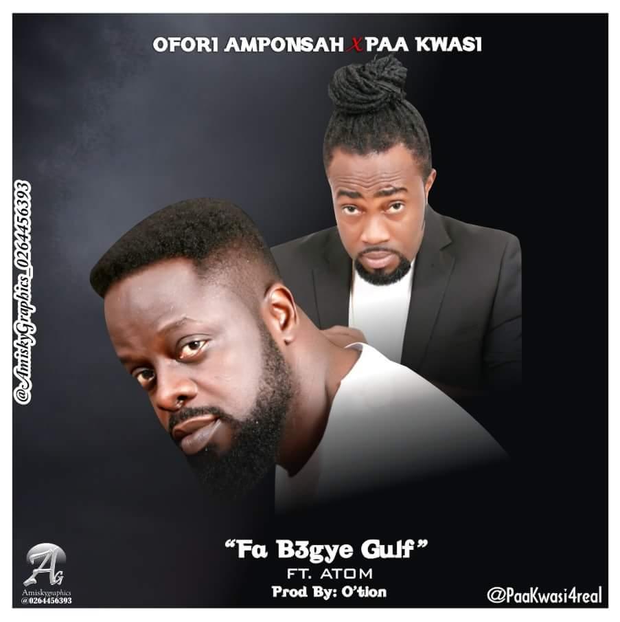 Ofori Amponsah Paa Kwasi ft Atom – Fabegye Gulf prod by Appietus