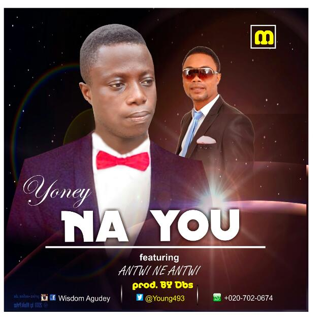Yoney Na You ft Antwi Ne Antwi Prod by Dbs