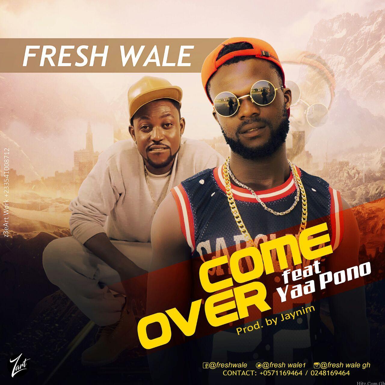 Fresh Wale Ft Yaa Pono Come Over Prod