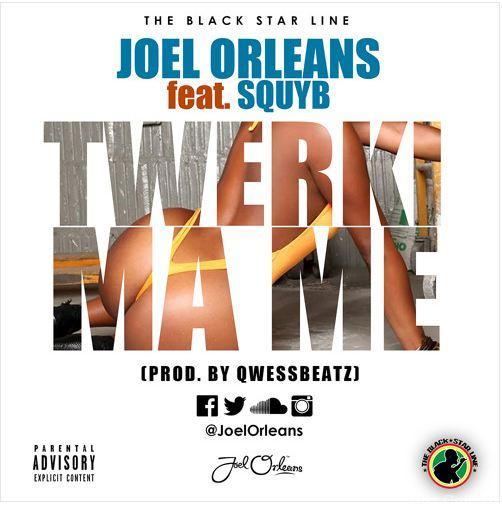 Joel Orleans – Twerki Ma MiDirty ft Squy BProd By QwessBeatz