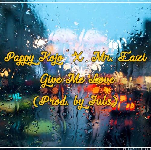 Pappy KoJo Give Me Love ft Mr Eazi Prod By Juls