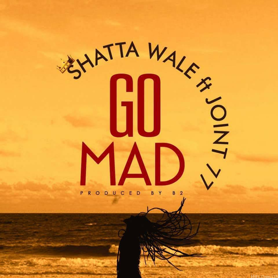 Shatta Wale – Go Mad ft Joint  Prod By B