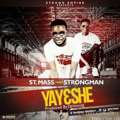 St Mass – Yayeshe Feat Strongman Prod By Tubhani Muzik