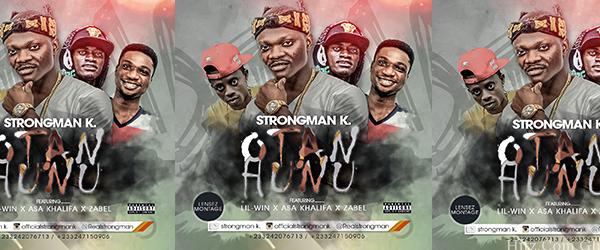 Strongman K Nkansah Lilwin Asa Khalifa Zabel Otan Hunu Prod