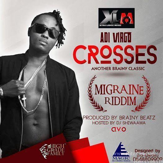 Adi Virgo – Crosses Migraine Riddim Hosted by DJ Shiwaawa