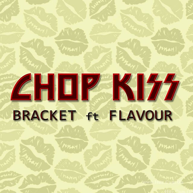 Bracket – Chop Kiss ft Flavour Prod By MasterKraft