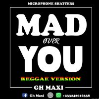 Gh Maxi Mad Over You Reggae Version