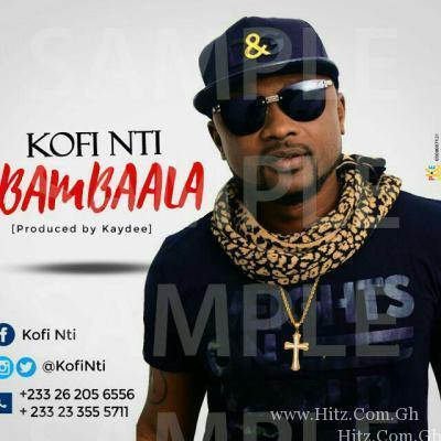 Kofi Nti – Bambaala ft Flowking Stone Prod By Kay Dee