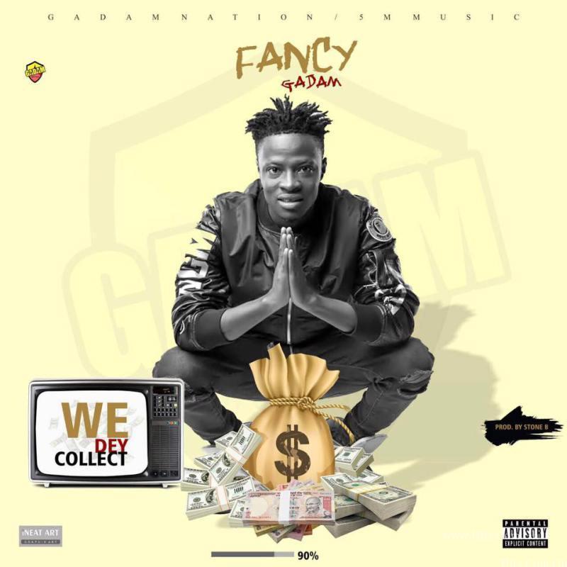 Fancy Gadam – We Dey Collect Prod By Stone B