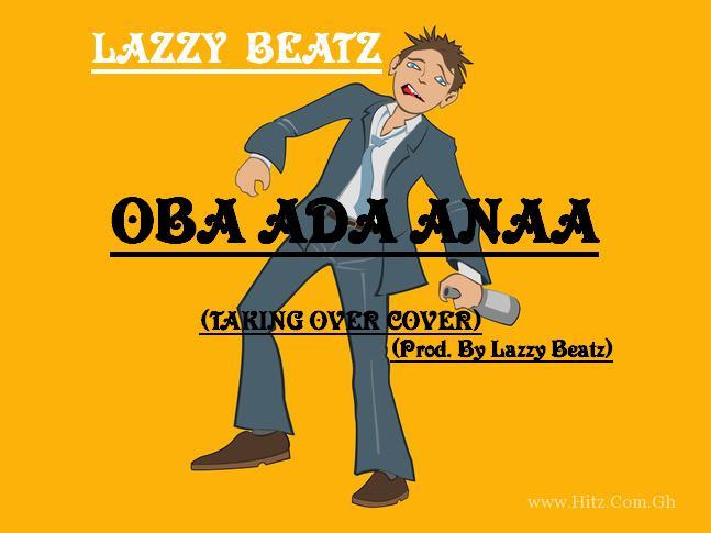 Lazzy Beatz Oba Ada AnaaTaking Over CoverProd
