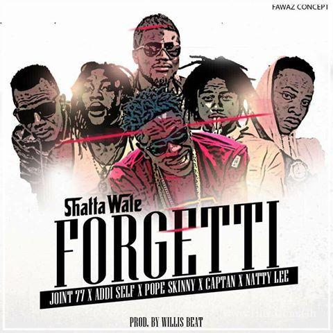 Shatta Wale ft Joint  Addi Self Pope Skinny Captan Natty Lee – Forgetti Prod
