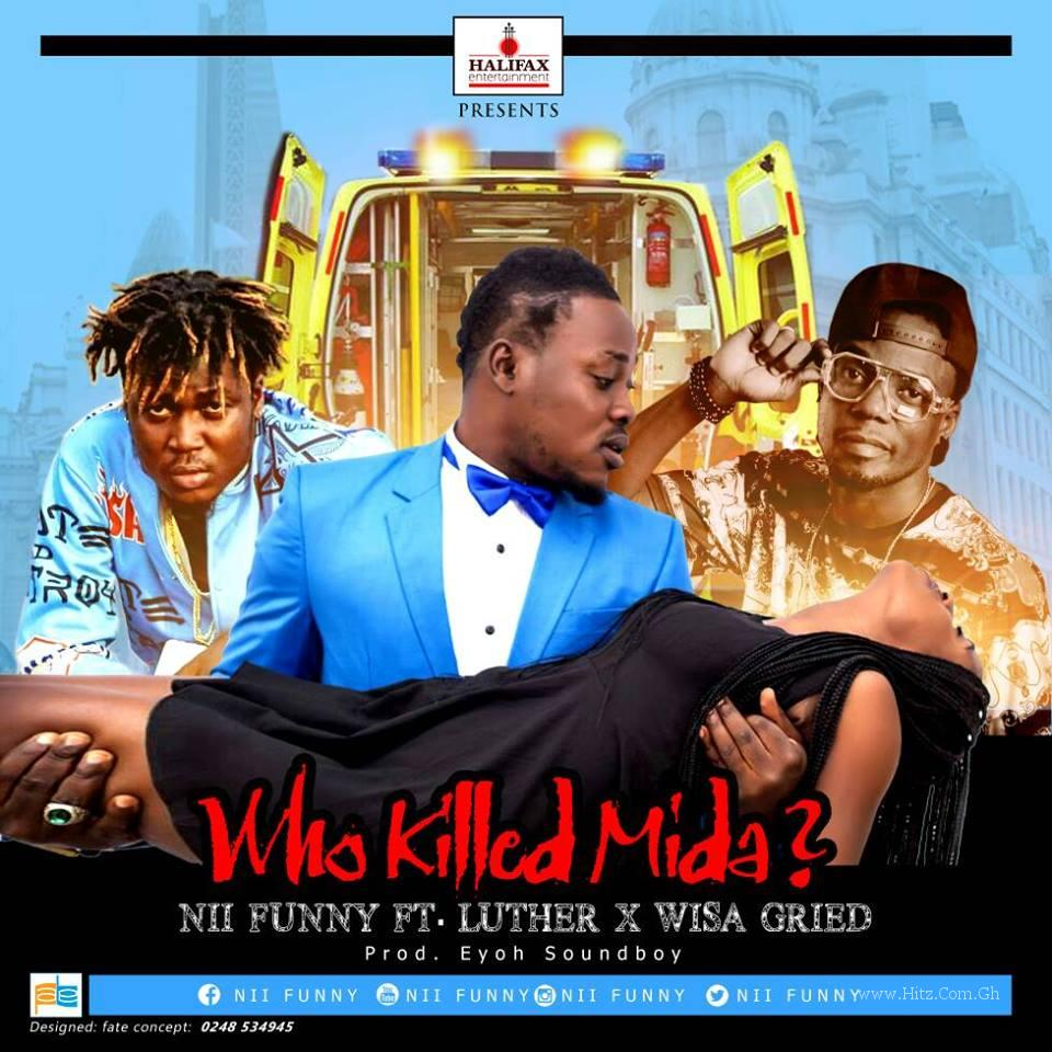 Nii Funny ft Luther Wisa Gried Who Killed Mida Prod