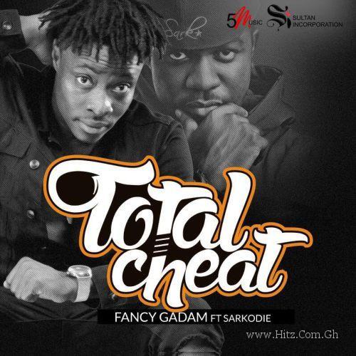 fancy Gadam ft Sarkodie – Total Cheat Prod