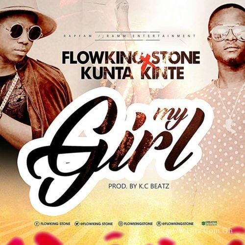 Flowking Stone ft Kunta Kinte My Girl Prod by Kc beatz