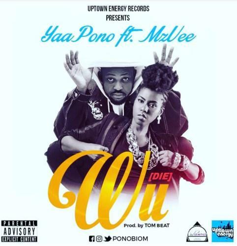 Yaa Pono ft MzVee – Wu Die Prod
