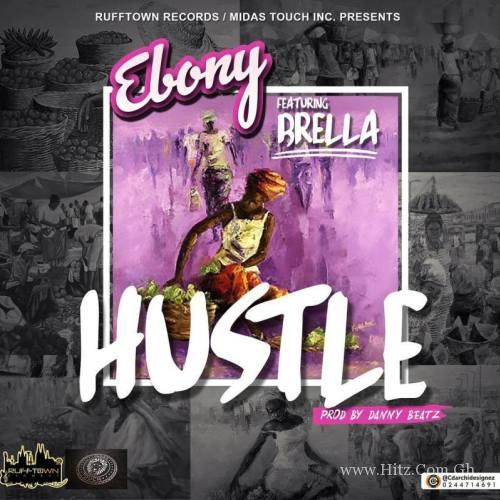 Ebony ft Brella – Hustle Prod