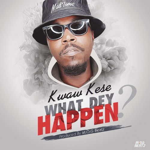 Kwaw Kese What Dey Happen Prod