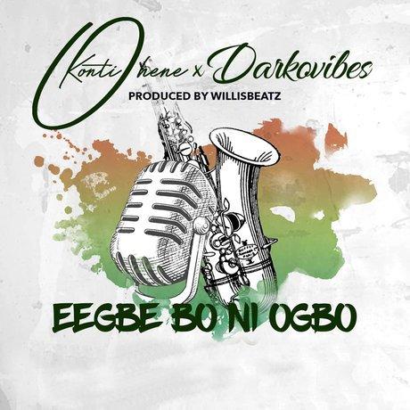 Kontihene ft Darkovibes – Eegbe Bo Ni Ogbo Prod