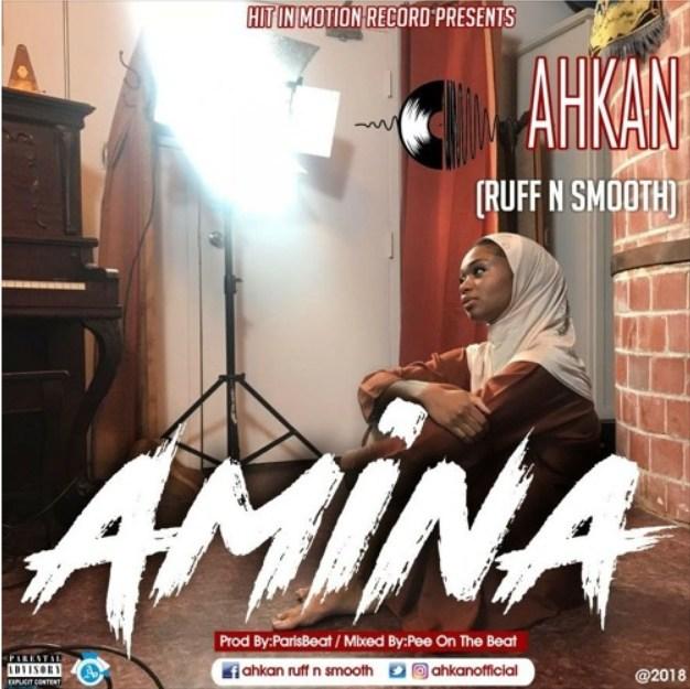 Ahkan Ruff N Smooth – Amina Prod by ParisBeatz