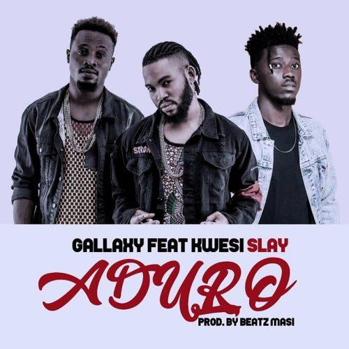 Gallaxy feat Kwesi Slay – Aduro Prod