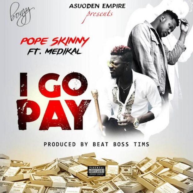 Pope Skinny – I Go Pay ft
