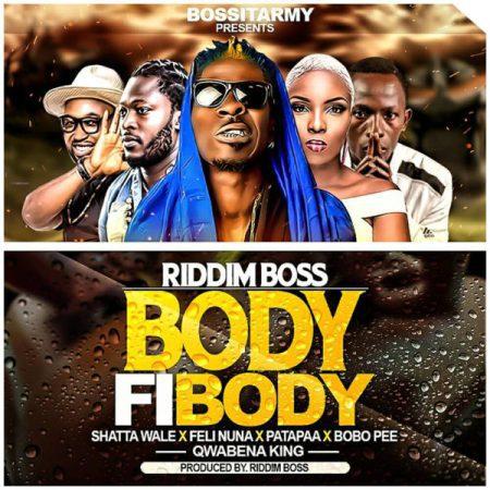 Shatta Wale Patapaa Feli Nuna Qwabena King Riddim Boss Bobo Pee – Body Fi Body Prod