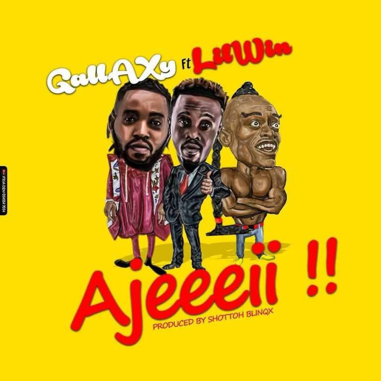 Gallaxy Ft LilWin – Ajeeeii Prod By Shottoh Blinqxbb