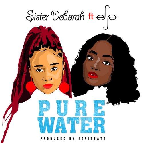 Sister Deborah ft Efya – Pure Water Prod