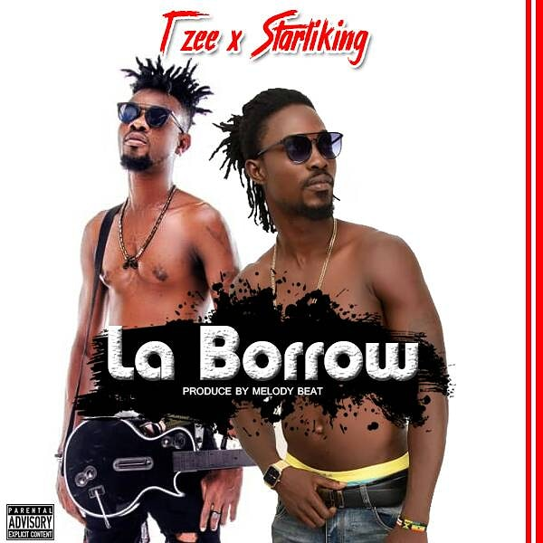Tzee X Starking La Borrow Prod by Melody Beats